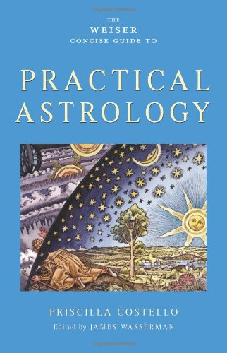 Read Online The Weiser Concise Guide to Practical Astrology (Weiser Concise Guides) ebook