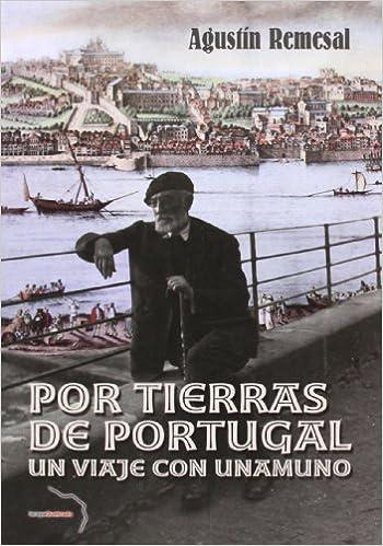 Por Tierras De Portugal. Un Viaje Con Unamuno: Amazon.es: Remesal, Agustín: Libros