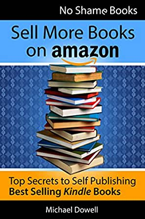 Sell More Books on Amazon: Top Secrets to Self Publishing