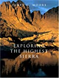 Exploring the Highest Sierra, James G. Moore, 0804736472
