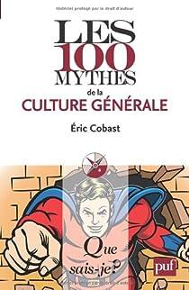 Les 100 mythes de la culture générale par Cobast