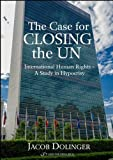 The Case for Closing the U.N.: International Human Rights - A Study in Hypocrisy