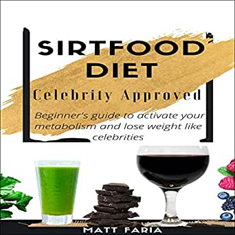 Amazon Com Sirtfood Diet Celebrity Approved Beginners Guide To Activate Your Metabolism And Lose Weight Like Celebrities Audible Audio Edition Matt Faria Kevin Liang Matheus Faria Audible Audiobooks