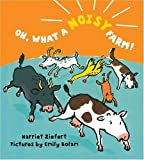 Oh, What a Noisy Farm!, Harriet Ziefert, 1402717040