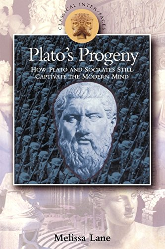 Plato's Progeny: How Plato and Socrates Still Captivate the Modern Mind (Classical Inter/Faces)