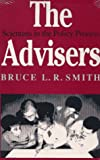 The Advisers : Scientists in the Policy Process, Smith, Bruce L., 0815779895