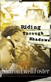 Riding Through Shadows, Sharon Ewell Foster, 1576738078