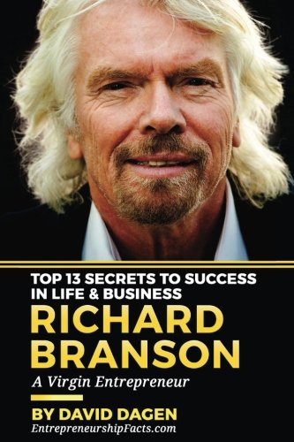 Richard Branson - Top 13 Secrets To Success In Life & Business: A Virgin Entrepreneur