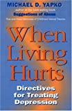 When Living Hurts, Michael D. Yapko, 0876307578