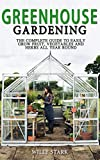 Greenhouse Gardening: The Complete Guide to Easily Grow Fruit,Vegetables and Herbs All Year Round