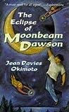 The Eclipse of Moonbeam Dawson, Jean Davies Okimoto, 0812561724