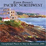 Karen Brown's Pacific Northwest: Exceptional Places to Stay & Itineraries 2006