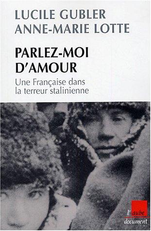 Parlez-moi d'amour : Une Française dans la terreur stalinienne Broché – 5 novembre 2004 Lucile Gubler Anne-Marie Lotte Editions de l' Aube 2752600453