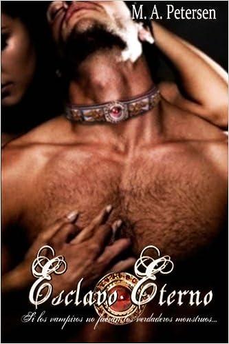 Esclavo Eterno: Si los vampiros no fueran los verdaderos monstruos... (Spanish Edition): M A Petersen: 9781494995799: Amazon.com: Books