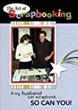 The Art of Scrapbooking: If my husband can scrapbook... so can you!