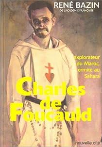 Charles de Foucauld : Explorateur au Maroc, ermite au Sahara par Bazin