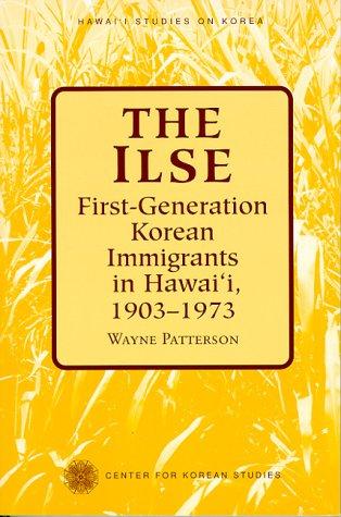 The Ilse: First-Generation Korean Immigrants in Hawaii, 1903-1973 (Hawai'i Studies on Korea)
