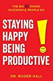 Staying Happy, Being Productive: The Big 10 Things Successful People Do