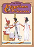 How to Be an Egyptian Princess, Jacqueline Morley, 0792275489
