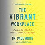 The Vibrant Workplace: Overcoming the Obstacles to Building a Culture of Appreciation | Paul White