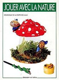 Jouer avec la nature par Dominique de La Porte Des Vaux