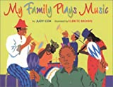 img - for My Family Plays Music (CORETTA SCOTT KING/JOHN STEPTOE AWARD FOR NEW TALENT ILLUSTRATOR (AWARDS)) book / textbook / text book