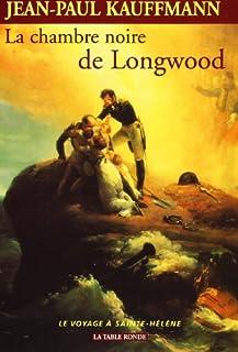 La chambre noire de Longwood : le voyage à Sainte-Hélène, Kauffmann, Jean-Paul