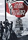 The Dark Heart of Hitler's Europe : Nazi Rule in Poland under the General Government, Winstone, Martin, 1780764774