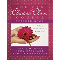 The New Christian Charm Course (teacher): Today's Social Graces for Every Girl (English Edition)