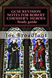 GCSE REVISION NOTES FOR ROBERT CORMIER'S  HEROES  - Study guide: (All chapters, page-by-page analysis)