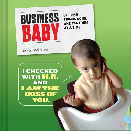 Business Baby: Getting Things Done, One Tantrum at a Time (Business Baby)