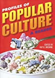 Profiles of Popular Culture: A Reader (Ray and Pat Browne Book), , 0879728698