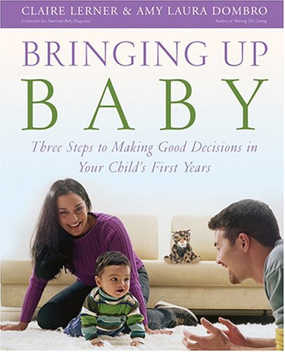 Bringing Up Baby: Three Steps to Making Good Decisions in Your Child's First Years pdf
