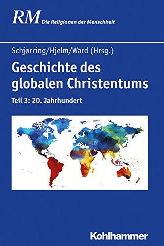Geschichte Des Globalen Christentums: 20. Jahrhundert (Die Religionen der Menschheit) (German Edition)