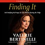 Finding It: And Satisfying My Hunger for Life Without Opening the Fridge | Valerie Bertinelli