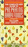 Complete New Guide to Preparing Baby Foods, Sue Castle, 0553291831