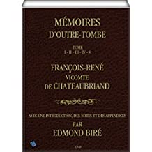 Mémoires d'Outre-Tombe: Tome I, II, III, IV & V (French Edition)