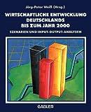 Wirtschaftliche Entwicklung Deutschlands Bis Zum Jahr 2000 : Szenarien und Input-Output-Analysen des DIW-Arbeitskreises Langfristprognose, Weiss, Jörg-Peter, 340913736X
