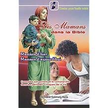 Les mamans dans la Bible: Mamans d'hier - Mamans d'aujourd'hui (French Edition)