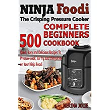 Ninja Foodi The crisping Pressure Cooker Beginners Cookbook: 500 Quick, Easy and Delicious Recipes To Pressure cook, Air fry And Dehydrate on Your Ninja Foodi