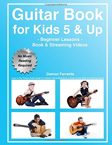 (Guitar Book for Kids 5 & Up - Beginner Lessons: Learn to Play Famous Guitar Songs for Children, How to Read Music & Guitar Chords (Book & Streaming Videos))