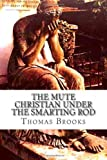 The Mute Christian under the Smarting Rod, Thomas Brooks, 1461017742