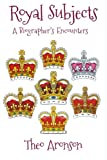Royal Subjects: A Biographer's Encounters