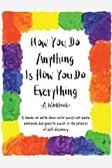 How You Do Anything Is How You Do Everything: A Workbook Paperback
