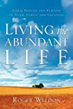 Living the Abundant Life, Roger Weldon, 1594677484