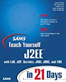 Sams Teach Yourself J2Ee in 21 Days: With Ejb, Jsp, Servlets, Jndi, Jdbc, and Xml (Sams Teach Yourself...in 21 Days)