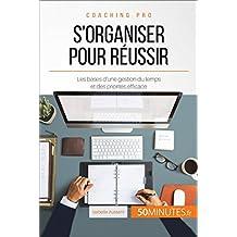 S'organiser pour réussir: Les bases d'une gestion du temps et des priorités efficace (Coaching pro t. 5) (French Edition)