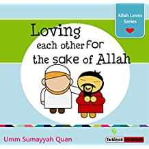 Loving each other for the sake of Allah - Allah Loves Series - Islamic Childrens Picture Book