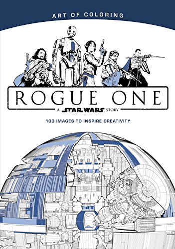 Art of Coloring Star Wars: Rogue One A coloring book for young adults and adults that includes scenes and characters from Rogue One Movie