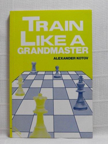 Train Like a Grandmaster (The Club player's library)